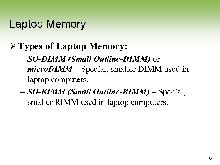 Laptop Memory Ø Types of Laptop Memory: – SO-DIMM (Small Outline-DIMM) or micro. DIMM
