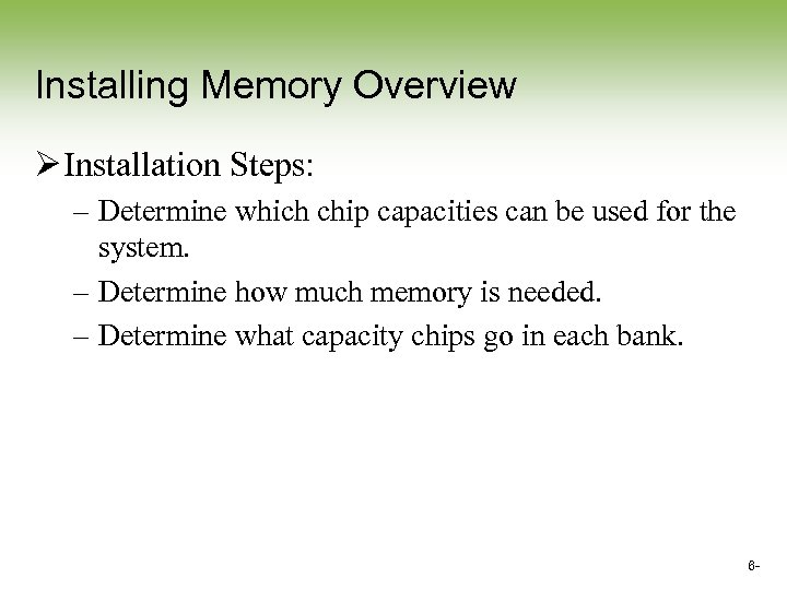Installing Memory Overview Ø Installation Steps: – Determine which chip capacities can be used