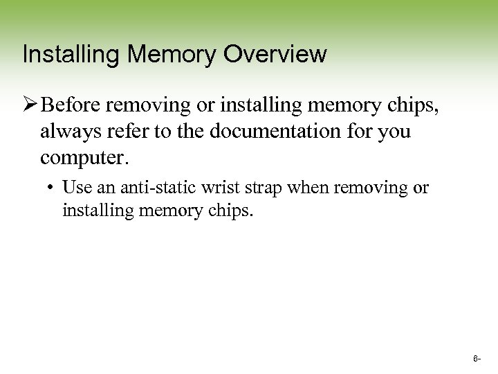 Installing Memory Overview Ø Before removing or installing memory chips, always refer to the