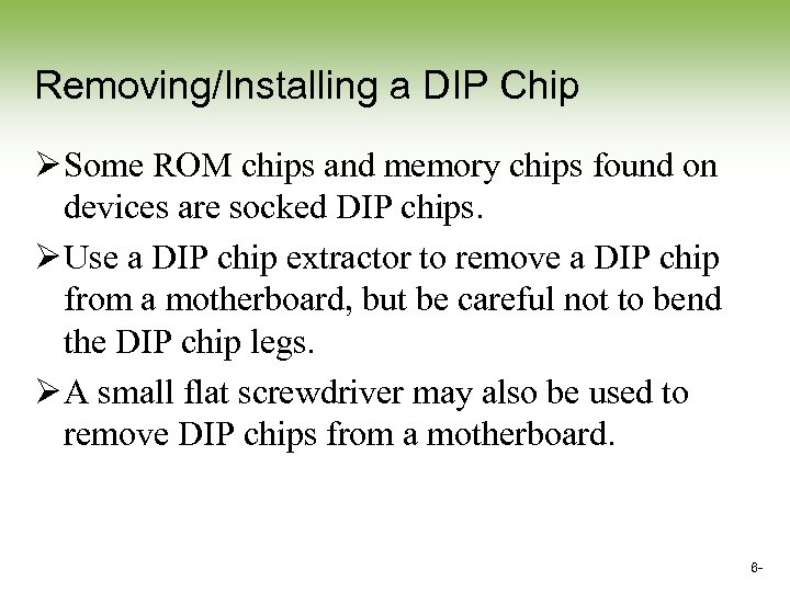 Removing/Installing a DIP Chip Ø Some ROM chips and memory chips found on devices