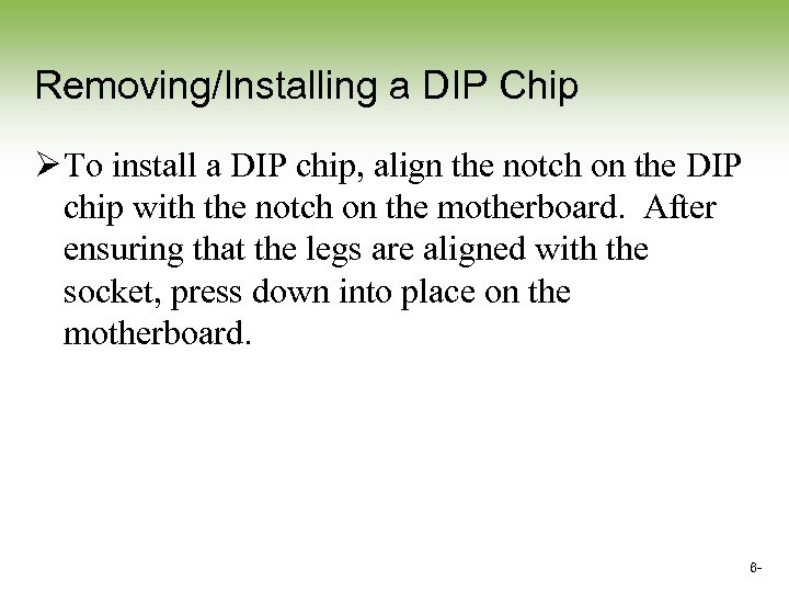 Removing/Installing a DIP Chip Ø To install a DIP chip, align the notch on