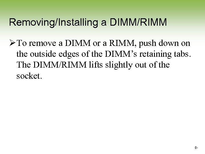 Removing/Installing a DIMM/RIMM Ø To remove a DIMM or a RIMM, push down on