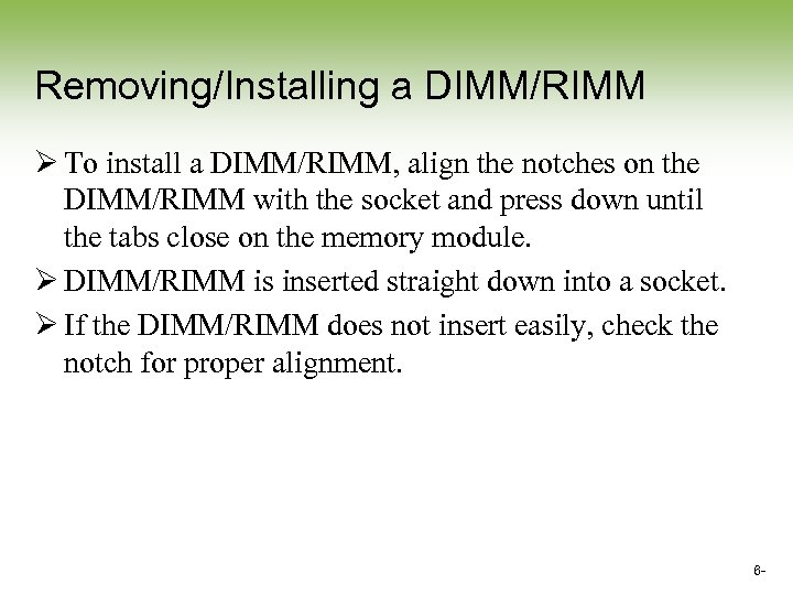 Removing/Installing a DIMM/RIMM Ø To install a DIMM/RIMM, align the notches on the DIMM/RIMM