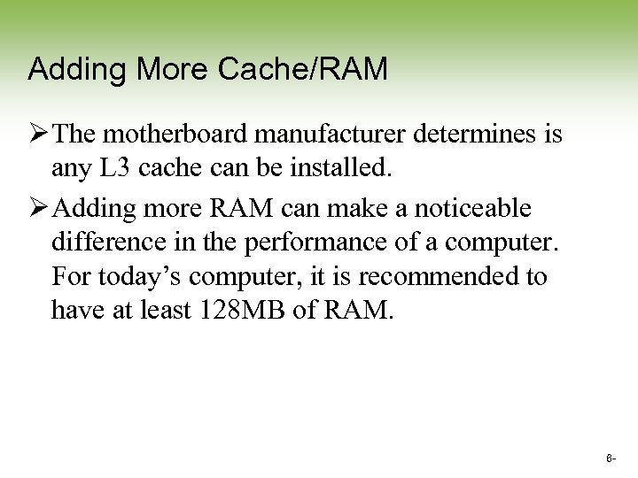 Adding More Cache/RAM Ø The motherboard manufacturer determines is any L 3 cache can