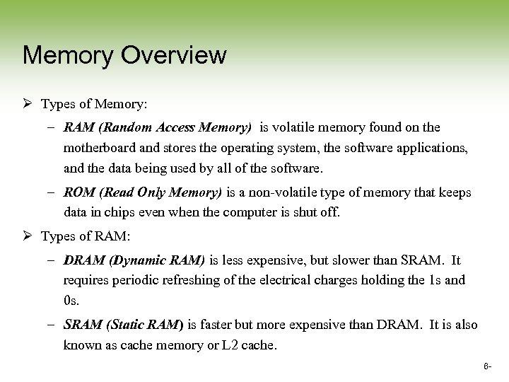Memory Overview Ø Types of Memory: – RAM (Random Access Memory) is volatile memory