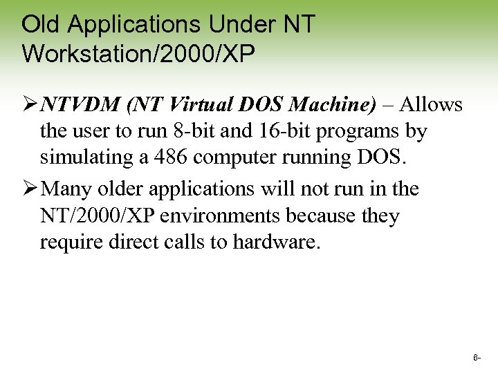 Old Applications Under NT Workstation/2000/XP Ø NTVDM (NT Virtual DOS Machine) – Allows the