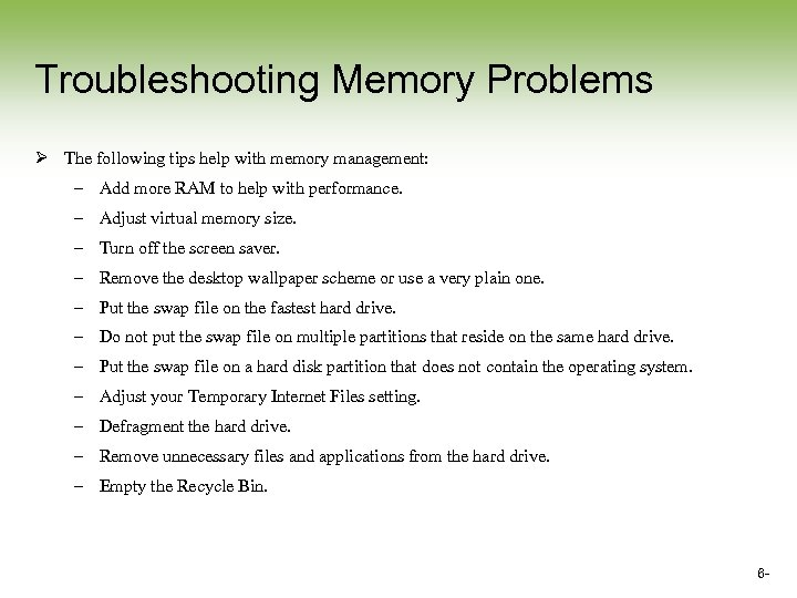 Troubleshooting Memory Problems Ø The following tips help with memory management: – Add more