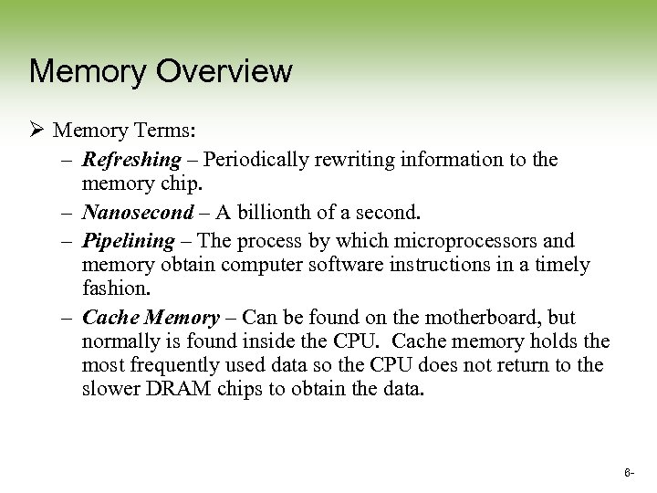 Memory Overview Ø Memory Terms: – Refreshing – Periodically rewriting information to the memory