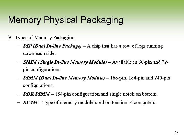 Memory Physical Packaging Ø Types of Memory Packaging: – DIP (Dual In-line Package) –
