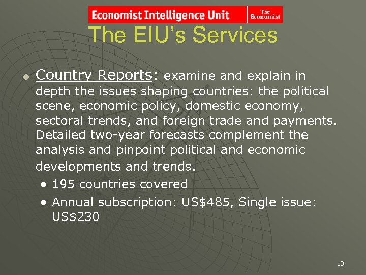 The EIU's Services u Country Reports: examine and explain in depth the issues shaping