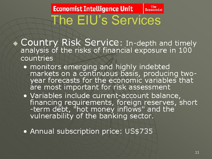 The EIU's Services u Country Risk Service: In-depth and timely analysis of the risks