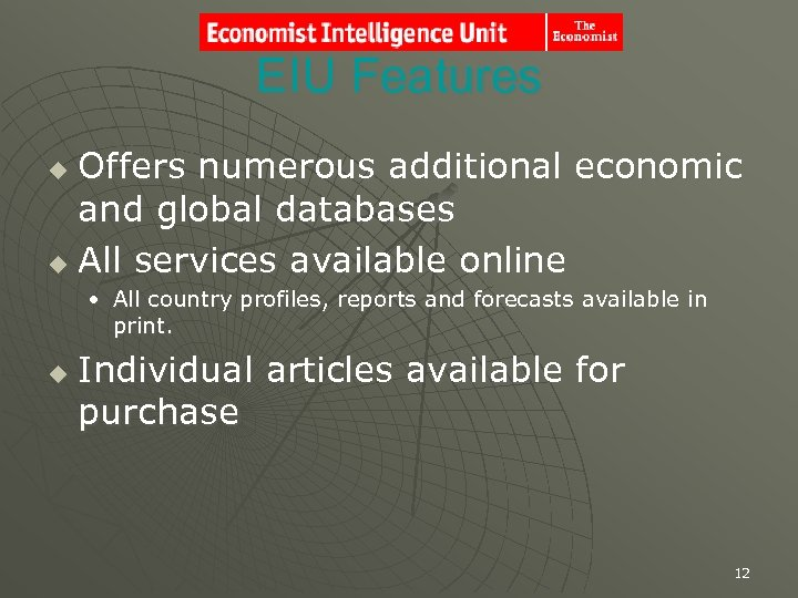 EIU Features Offers numerous additional economic and global databases u All services available online
