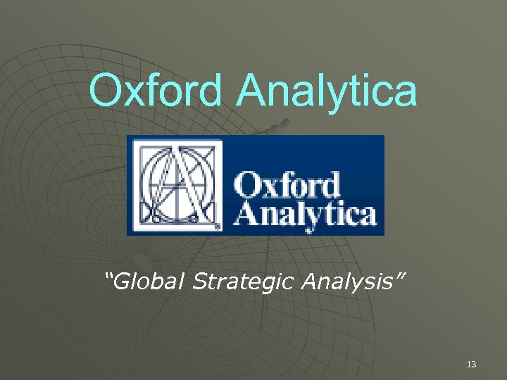 "Oxford Analytica ""Global Strategic Analysis"" 13"