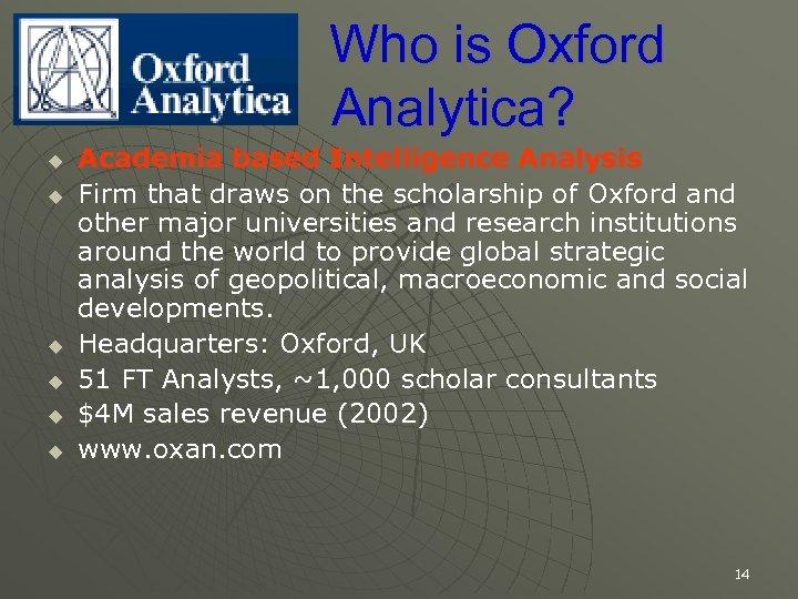 Who is Oxford Analytica? u u u Academia based Intelligence Analysis Firm that draws