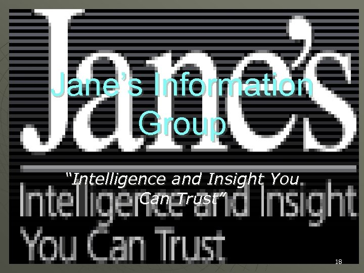 """Jane's Information Group """"Intelligence and Insight You Can Trust"""" 18"""