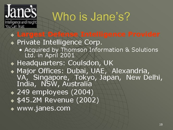 Who is Jane's? u u Largest Defense Intelligence Provider Private Intelligence Corp. • Acquired