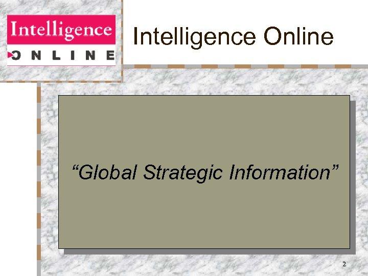 "Intelligence Online ""Global Strategic Information"" 2"
