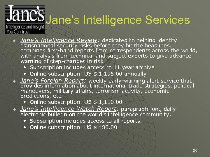 Jane's Intelligence Services u u u Jane's Intelligence Review: dedicated to helping identify transnational