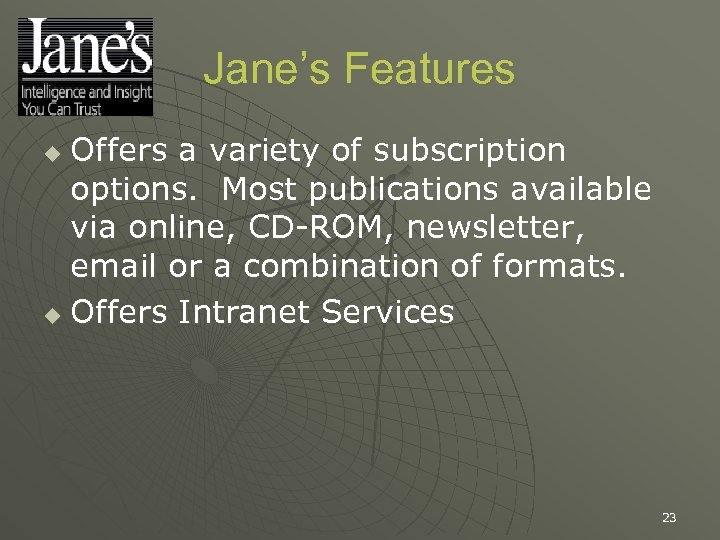 Jane's Features Offers a variety of subscription options. Most publications available via online, CD-ROM,