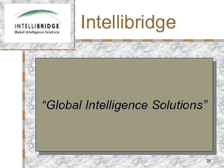 "Intellibridge ""Global Intelligence Solutions"" 28"