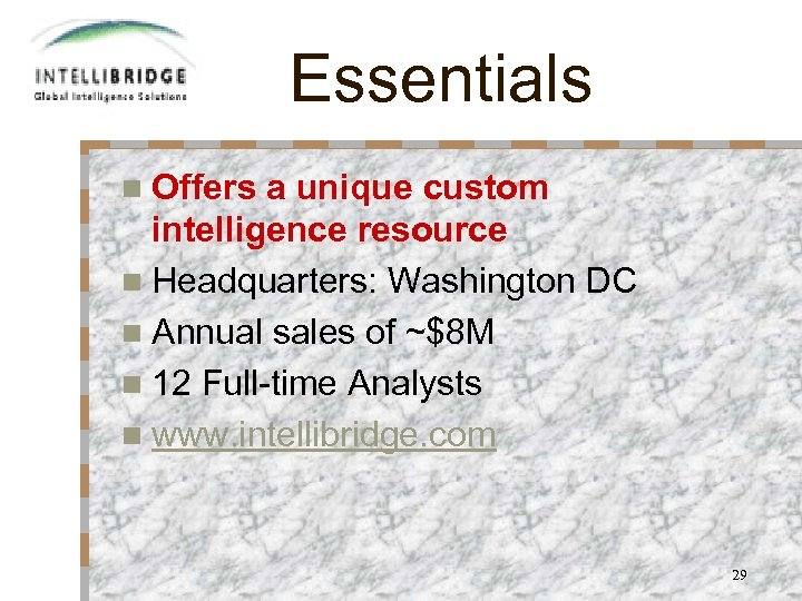 Essentials n Offers a unique custom intelligence resource n Headquarters: Washington DC n Annual