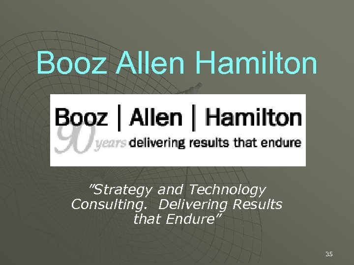 """Booz Allen Hamilton """"Strategy and Technology Consulting. Delivering Results that Endure"""" 35"""