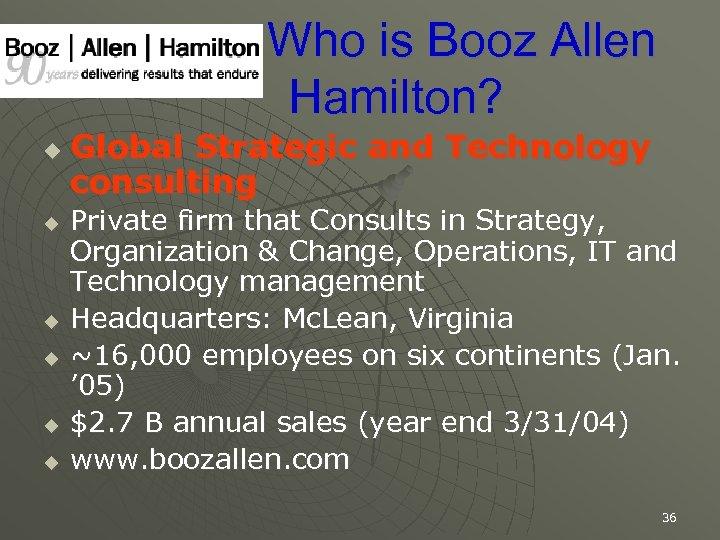 Who is Booz Allen Hamilton? u u u Global Strategic and Technology consulting Private
