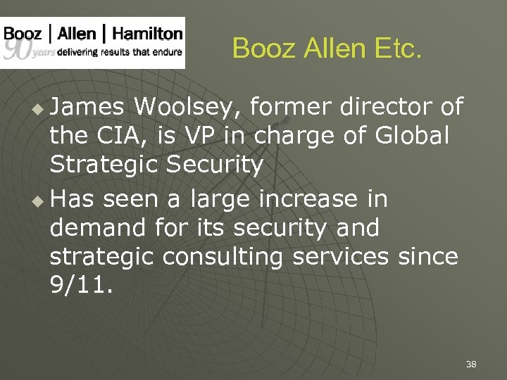 Booz Allen Etc. James Woolsey, former director of the CIA, is VP in charge