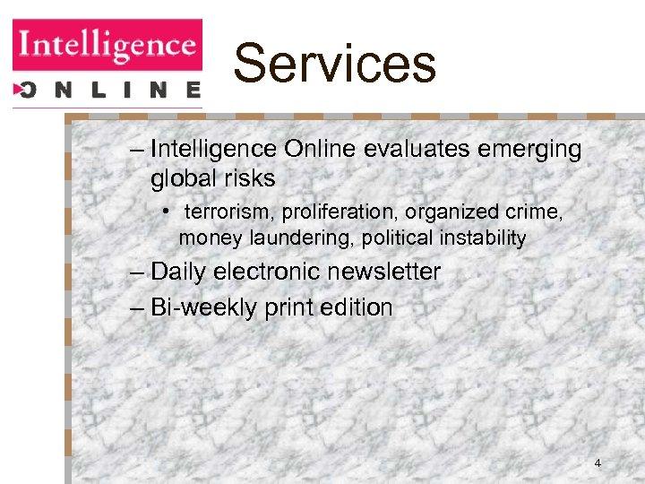 Services – Intelligence Online evaluates emerging global risks • terrorism, proliferation, organized crime, money