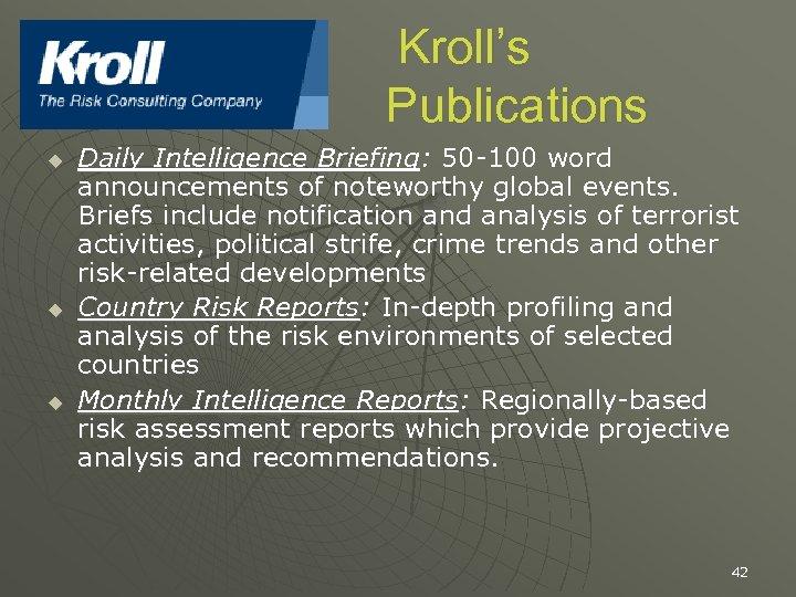 Kroll's Publications u u u Daily Intelligence Briefing: 50 -100 word announcements of noteworthy