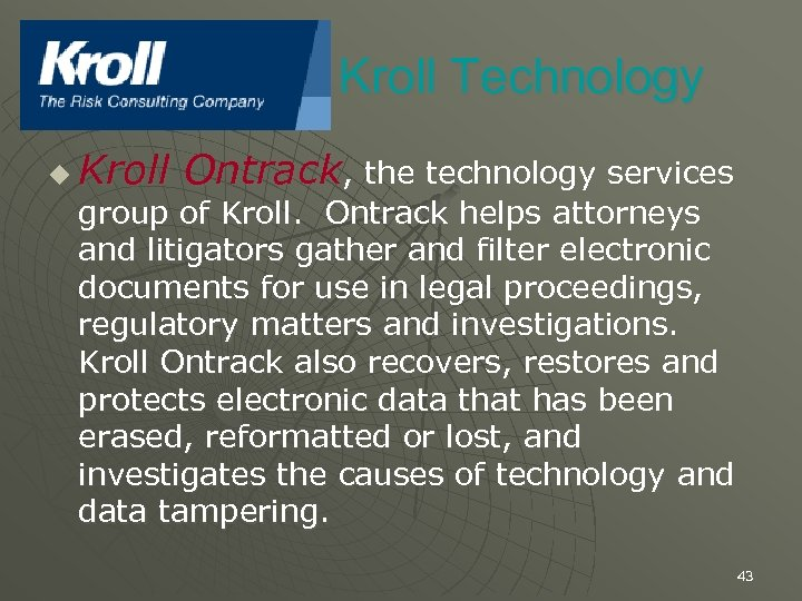 Kroll Technology u Kroll Ontrack, the technology services group of Kroll. Ontrack helps attorneys