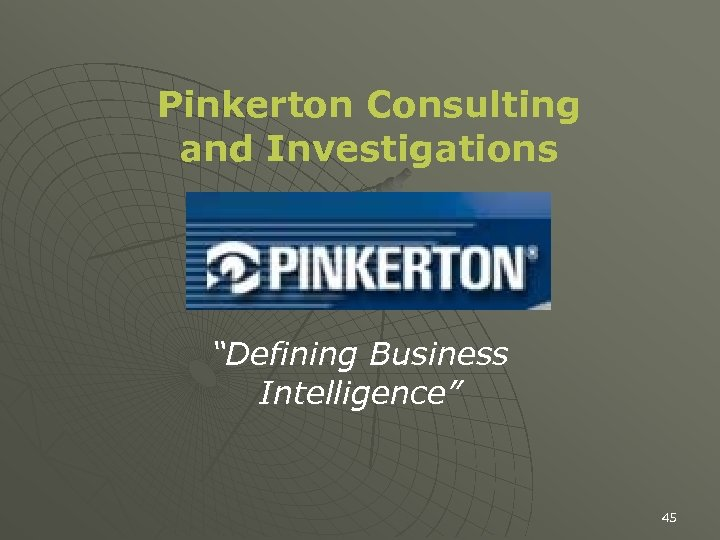 """Pinkerton Consulting and Investigations """"Defining Business Intelligence"""" 45"""