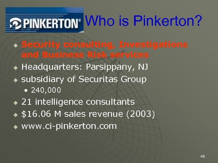 Who is Pinkerton? u u u Security consulting, Investigations and Business Risk services Headquarters: