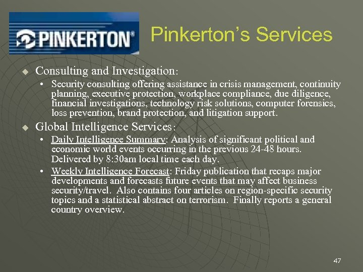 Pinkerton's Services u Consulting and Investigation: • Security consulting offering assistance in crisis management,