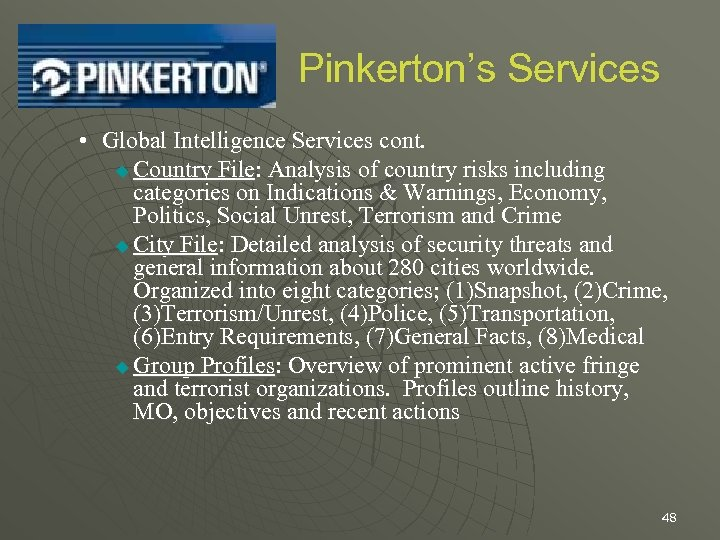 Pinkerton's Services • Global Intelligence Services cont. u Country File: Analysis of country risks