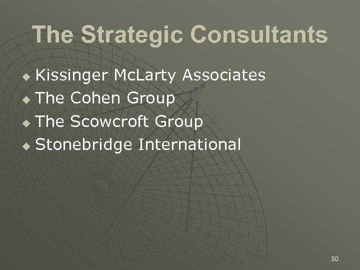 The Strategic Consultants Kissinger Mc. Larty Associates u The Cohen Group u The Scowcroft