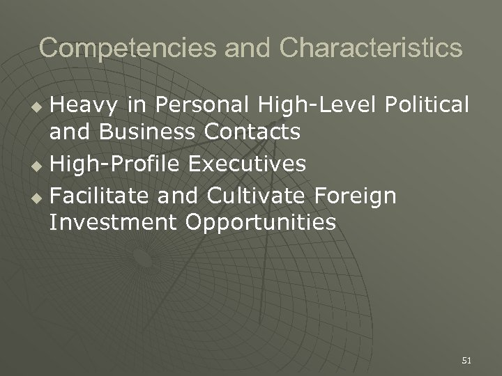 Competencies and Characteristics Heavy in Personal High-Level Political and Business Contacts u High-Profile Executives