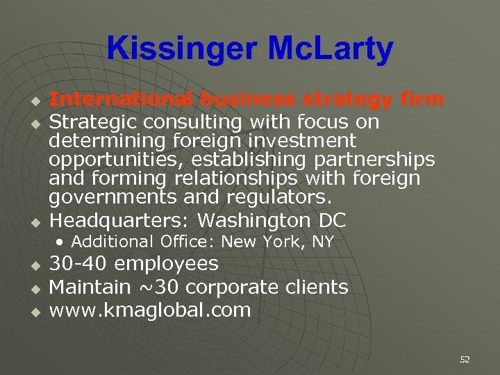 Kissinger Mc. Larty u u u International business strategy firm Strategic consulting with focus