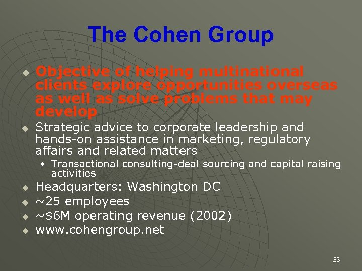 The Cohen Group u u Objective of helping multinational clients explore opportunities overseas as