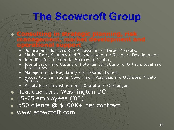 The Scowcroft Group u Consulting in strategic planning, risk management, market development and operational