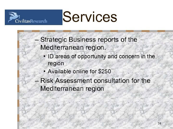 Services – Strategic Business reports of the Mediterranean region. • ID areas of opportunity