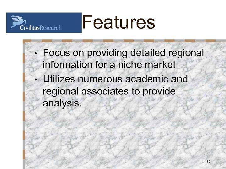 Features Focus on providing detailed regional information for a niche market • Utilizes numerous
