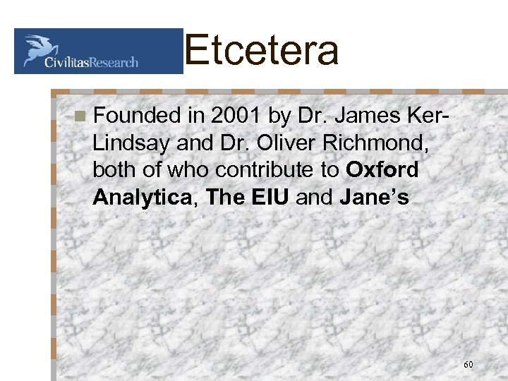 Etcetera n Founded in 2001 by Dr. James Ker. Lindsay and Dr. Oliver Richmond,