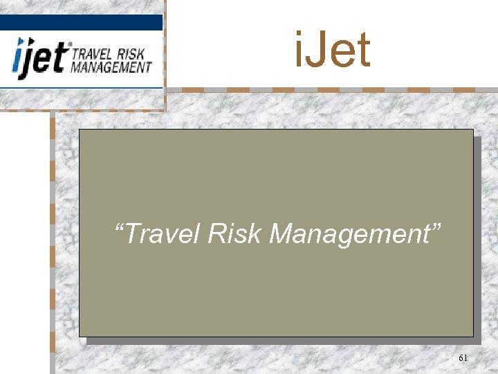 "i. Jet ""Travel Risk Management"" 61"