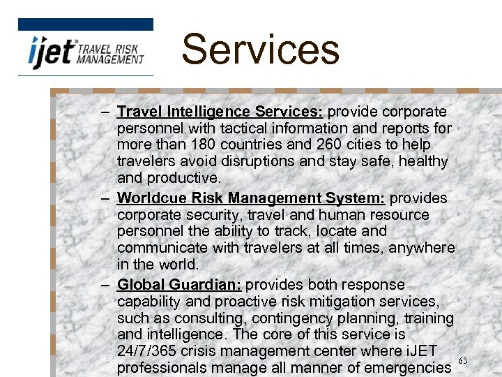 Services – Travel Intelligence Services: provide corporate personnel with tactical information and reports for