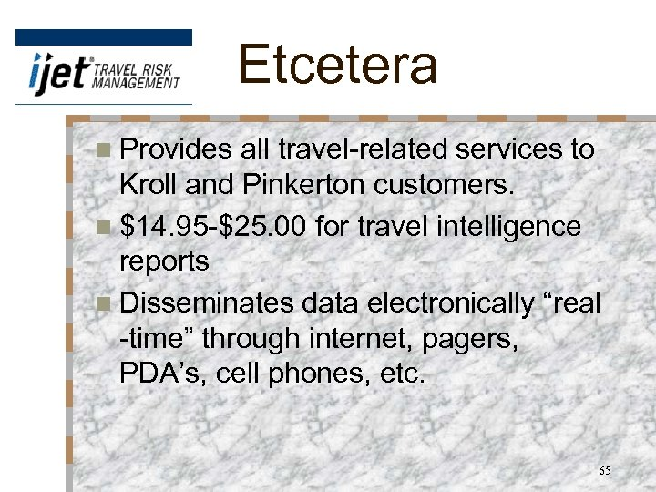 Etcetera n Provides all travel-related services to Kroll and Pinkerton customers. n $14. 95
