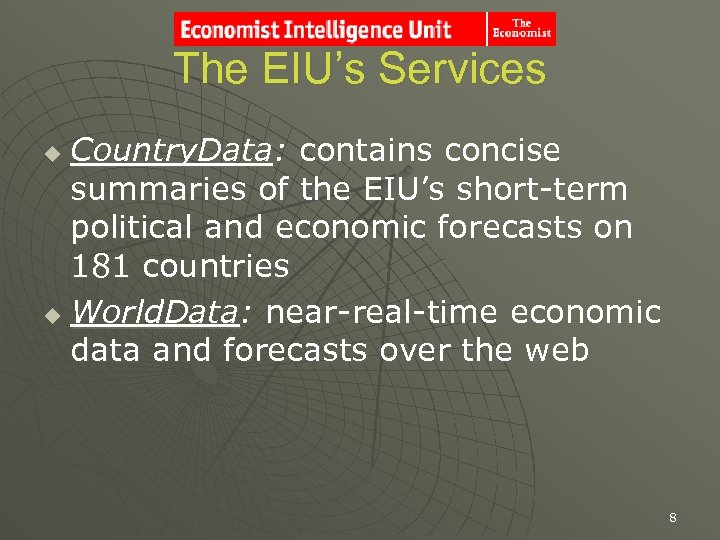 The EIU's Services Country. Data: contains concise summaries of the EIU's short-term political and