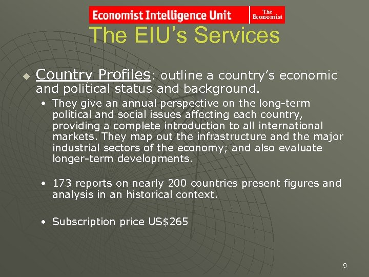 The EIU's Services u Country Profiles: outline a country's economic and political status and