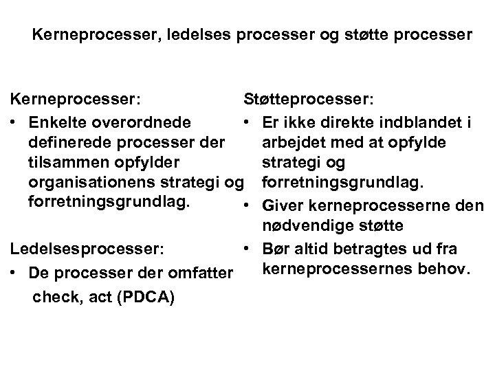 Kerneprocesser, ledelses processer og støtte processer Kerneprocesser: Støtteprocesser: • Enkelte overordnede • Er ikke