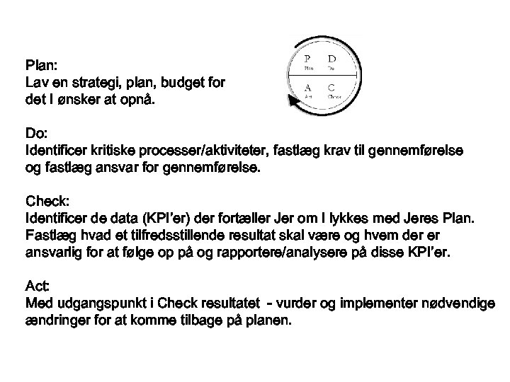 Plan: Lav en strategi, plan, budget for det I ønsker at opnå. Do: Identificer